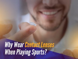 Why Wear Contact Lenses When Playing Sports?