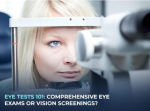 Eye Tests 101: Comprehensive Eye Exams or Vision Screenings?