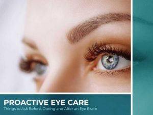 Proactive Eye Care: Things to Ask Before, During and After an Eye Exam
