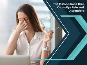 15 Conditions That Cause Eye Pain and Discomfort